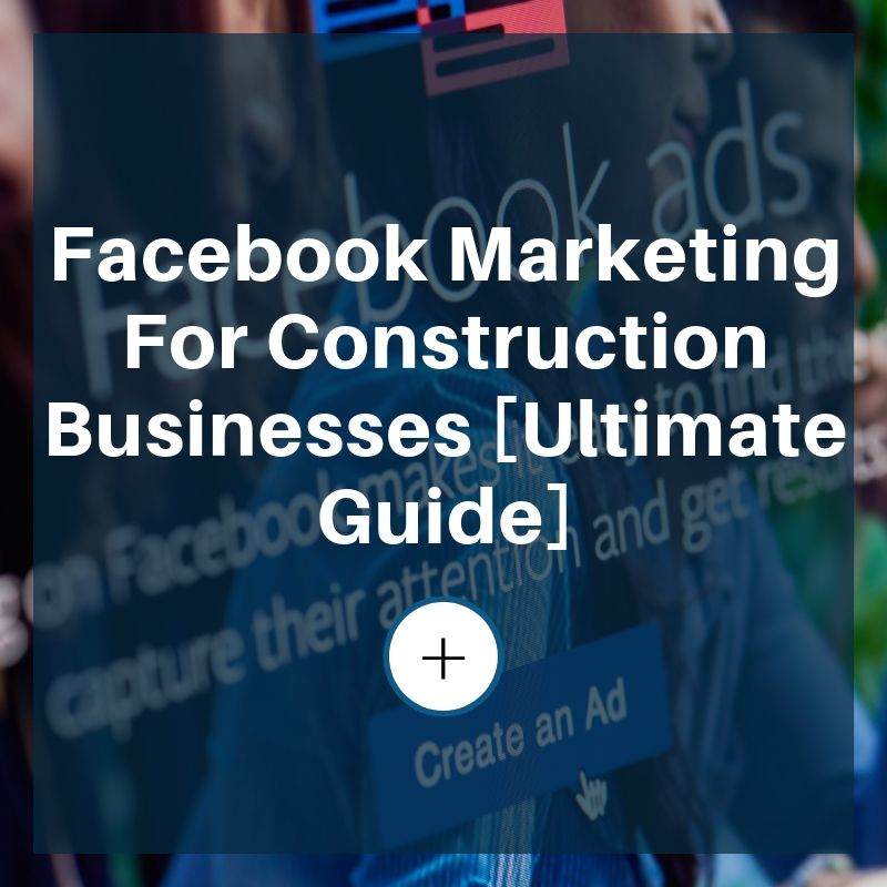 facebook marketing for construction business