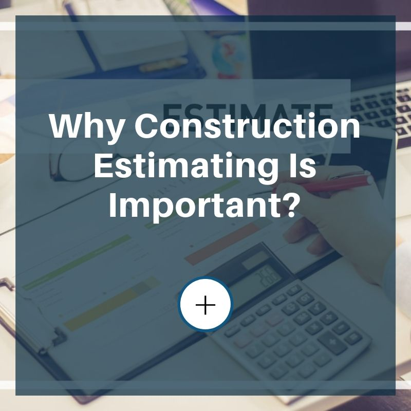 why construction estimating is important